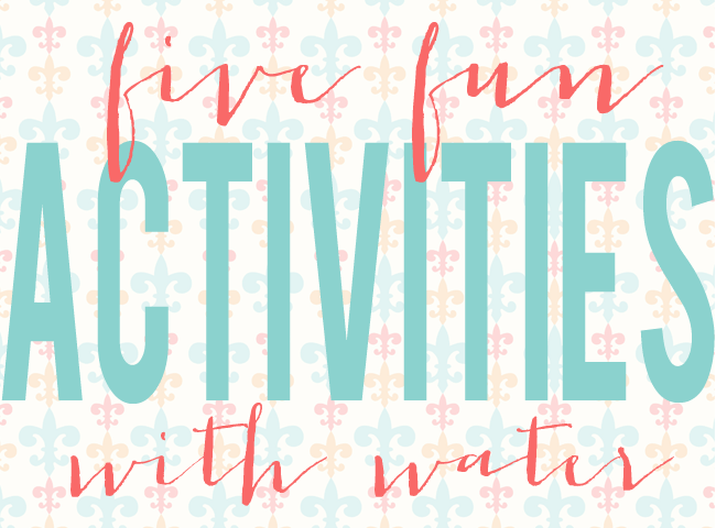 five fun acitivies with water