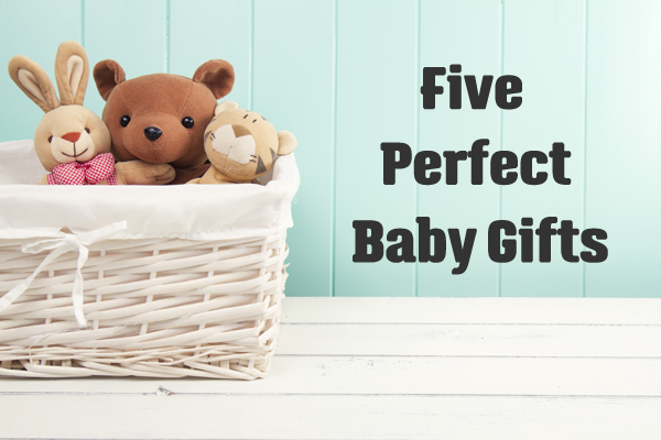 Five Perfect Baby Gifts