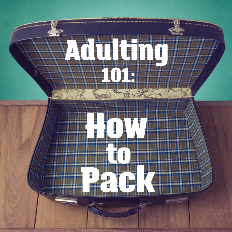 Adulting 101: How to Pack