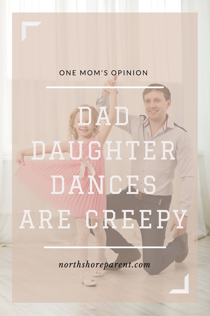 {One Mom's Opinion} Dad/Daughter Dances are Creepy