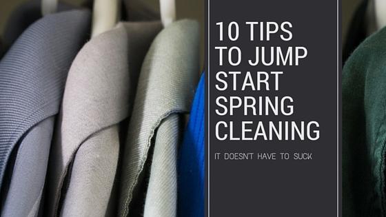 10 tipsto Jump start springcleaning