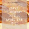 save birthday parties; avoid the mill
